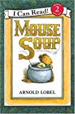 Mouse Soup (I Can Read Book 2) (0060239689) by Lobel, Arnold