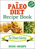 The Paleo Diet Recipe Book: The BIG Paleo Cookbook, 14-Day Meal Plan and Tips (Gluten Free, Dairy Free, Allergy Free, Egg Free, Soy Free, Wheat Free Cookbook)