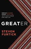 Greater: Dream Bigger. Start Smaller. Ignite Gods Vision for Your Life.