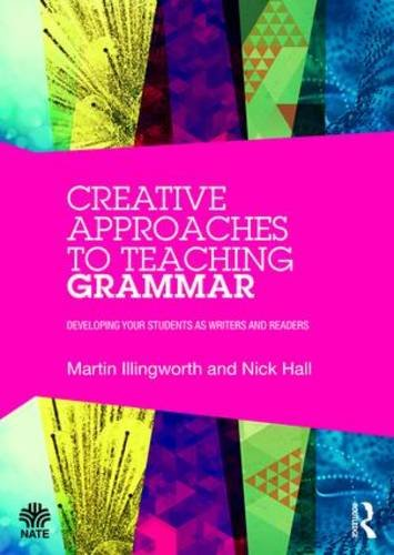 Creative Approaches to Teaching Grammar: Developing your students as writers and readers (National Association for the Teaching of English (NATE))