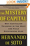 The Mystery of Capital: Why Capitalism Triumphs in the West and Fails Everywhere Else