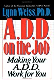 A.D.D. on the Job: Making Your A.D.D. Work for You