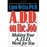 A.D.D. on the Job: Making Your A.D.D. Work for Youby Lynn Weiss