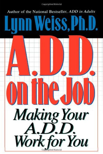 A.D.D. On The Job - Making Your A.D.D. Work for You  - Weiss Lynn