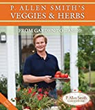 P. Allen Smiths Veggies & Herbs: From Garden to Table