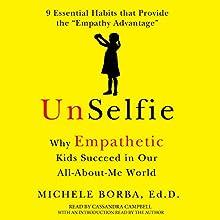 UnSelfie: Why Empathetic Kids Succeed in Our All-About-Me World | Livre audio Auteur(s) : Michele Borba Narrateur(s) : Cassandra Campbell