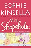 Mini Shopaholic: A Novel (Shopaholic Series) (0385342055) by Kinsella, Sophie
