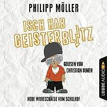 Isch hab Geisterblitz: Neue Wortschätze vom Schulhof (       gekürzt) von Philipp Möller Gesprochen von: Christian Ulmen