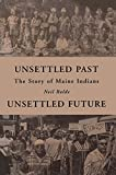 img - for Unsettled Past, Unsettled Future: The Story of Maine Indians book / textbook / text book