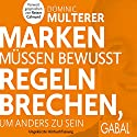 Marken müssen bewusst Regeln brechen, um anders zu sein Hörbuch von Dominic Multerer Gesprochen von: Lars Schmidtke, Thomas Martin