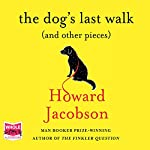 The Dog's Last Walk (and Other Pieces) | Howard Jacobson