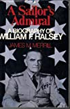 A Sailors admiral: A biography of William F. Halsey