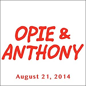 Opie & Anthony, Sherrod Small and Dave Attell, August 21, 2014 Radio/TV Program