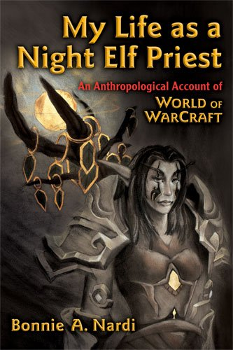My Life as a Night Elf Priest: An Anthropological Account...