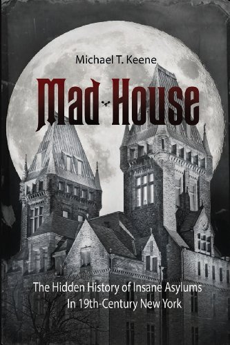 Mad House: The Hidden History of Insane Asylums in 19th-Century New York (Mad Mad House compare prices)
