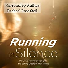 Running in Silence: My Drive for Perfection and the Eating Disorder That Fed It Audiobook by Rachael Rose Steil Narrated by Rachael Rose Steil