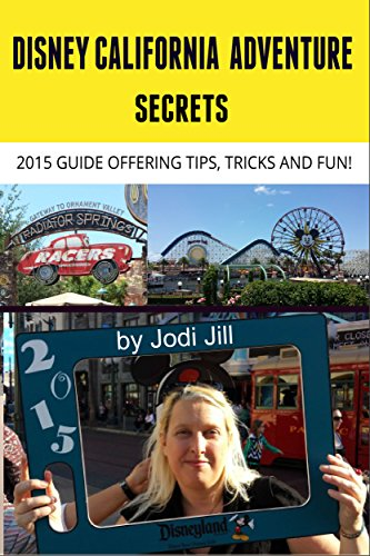 Disney California Adventure Secrets: 2015 Guide Offering Tips, Tricks and Fun