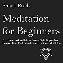 Meditation for Beginners: Overcome Anxiety, Relieve Stress, Fight Depression, Conquer Fear, Find Inner-Peace, Happiness, Mindfulness | Livre audio Auteur(s) :  Smart Reads Narrateur(s) : Molly Mermelstein
