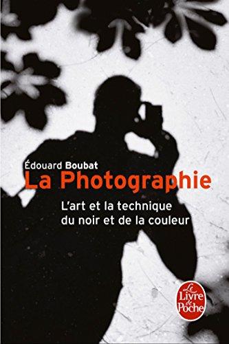 La Photographie : L'Art et la technique du noir et de la couleur (Vie pratique)