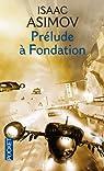 Le Cycle de Fondation, tome 6 : Prélude à Fondation