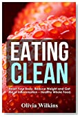 Eating Clean: Reset Your Body, Reduce Weight and Get Rid of Inflammation - Healthy Whole Food Recipes