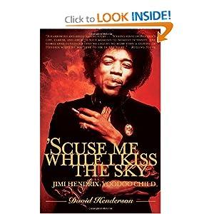 'Scuse Me While I Kiss the Sky: Jimi Hendrix: Voodoo Child David Henderson