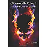 Otherworld Tales: Irish the Demon Slayerby C. T. Markee
