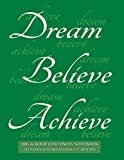 img - for Big & Bold Low Vision Notebook 120 Pages with Bold Lines 3/4 Inch Spacing: Dream, Believe, Achieve lined notebook with inspirational green cover, distinct, thick lines offering high contrast. book / textbook / text book
