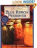 Blue Ribbon Preserves: Secrets to Award-Winning Jams, Jellies, Marmalades and More