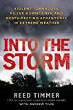 img - for Into the Storm: Violent Tornadoes, Killer Hurricanes, and Death-Defying Adventures in Extreme We ather by Reed Timmer (2011-09-06) book / textbook / text book
