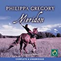 Meridon: Wideacre Trilogy, Book 3 (       UNABRIDGED) by Philipa Gregory Narrated by Liz Holliss
