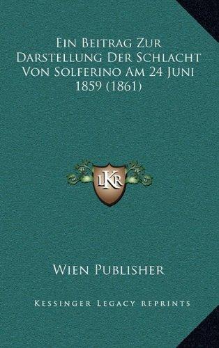 Ein Beitrag Zur Darstellung Der Schlacht Von Solferino Am 24 Juni 1859 (1861)