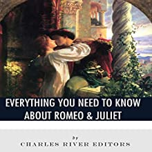 Everything You Need to Know About Romeo & Juliet Audiobook by  Charles River Editors Narrated by Jim D Johnston