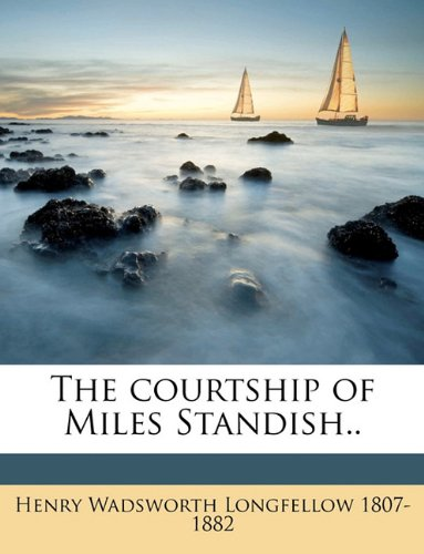 The courtship of Miles Standish..