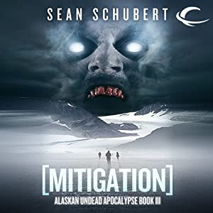 Mitigation: Alaskan Undead Apocalypse, Book 3 | [Sean Schubert]