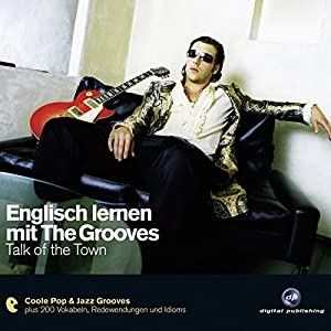 Englisch lernen mit The Grooves - Talk of the Town Hörbuch