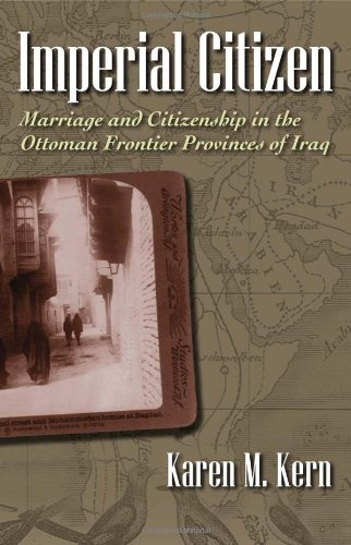 Imperial Citizen: Marriage and Citizenship in the Ottoman Frontier Provinces of Iraq (Gender and Globalization)