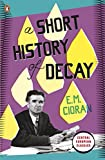 A Short History of Decay (Penguin Modern...