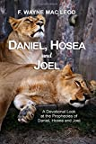 Daniel, Hosea and Joel: A Devotional Look at the Prophecies of Daniel, Hosea and Joel (Light To My Path Devotional Commentary Series) (Volume 19)