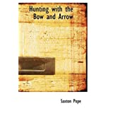 Hunting with the Bow and Arrowby Saxton Pope
