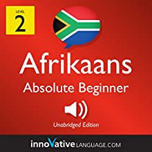 Learn Afrikaans - Level 2: Absolute Beginner Afrikaans: Volume 1: Lessons 1-25 Speech by  Innovative Language Learning LLC Narrated by  AfrikaansPod101.com