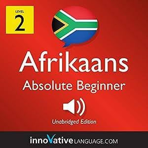 Learn Afrikaans - Level 2: Absolute Beginner Afrikaans: Volume 1: Lessons 1-25 Rede von  Innovative Language Learning LLC Gesprochen von:  AfrikaansPod101.com