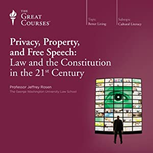 Privacy, Property, and Free Speech: Law and the Constitution in the 21st Century | [ The Great Courses, Jeffrey Rosen]