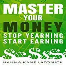 Master Your Money: Stop Yearning, Start Earning (       UNABRIDGED) by Hahna Kane Latonick Narrated by Joshua Mackey
