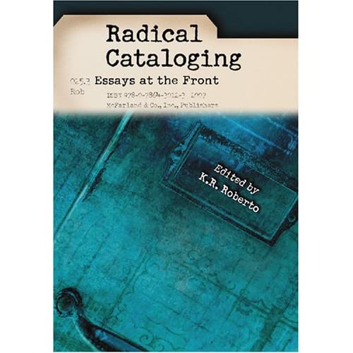 radical cataloging essays at the front Table of contents for radical cataloging : essays at the front / edited by k r roberto introduction by sanford berman, available from the library of congress.
