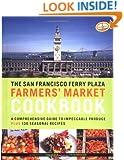 The San Francisco Ferry Plaza Farmer's Market Cookbook: A Comprehensive Guide to Impeccable Produce Plus 130 Seasonal Recipes
