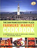 The San Francisco Ferry Plaza Farmer's Market Cookbook: A Comprehensive Guide to Impeccable Produce Plus 130 Seasonal Recipes (0811844625) by Peggy Knickerbocker