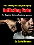The Anatomy and Physiology of Inflicting Pain: An Oppido Dolens Training Manual (Oppido Dolens Training Manuals Book 1)