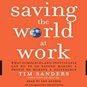 Saving the World at Work: What Companies and Individuals Can Do to Go Beyond Making a Profit to Making a Difference | [Tim Sanders]
