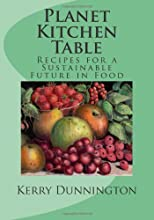 Planet Kitchen Table Recipes for a Sustainable Future in Food